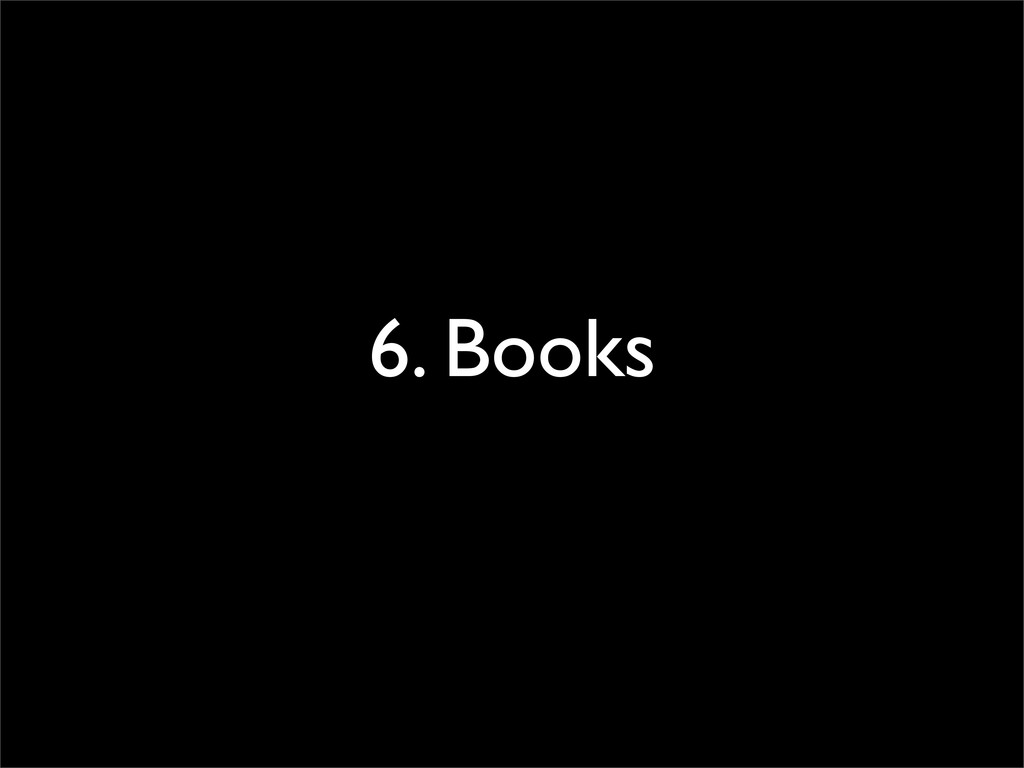 6. Books