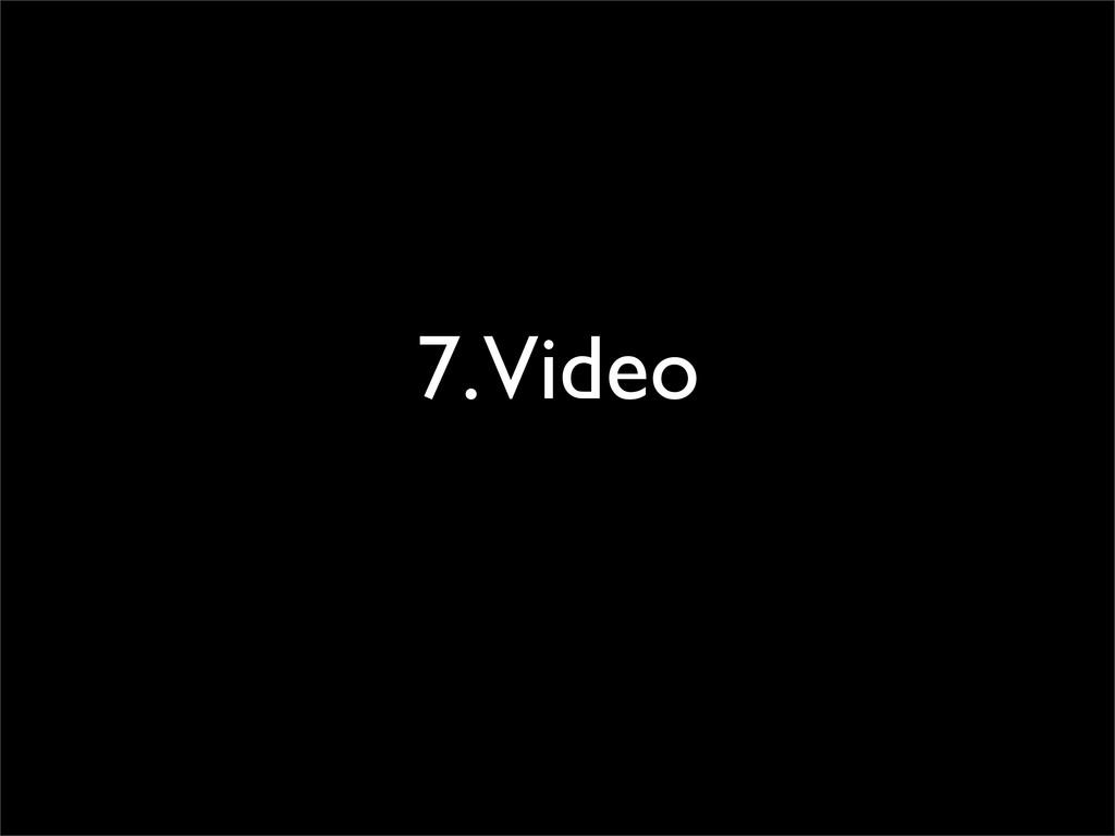 7. Video