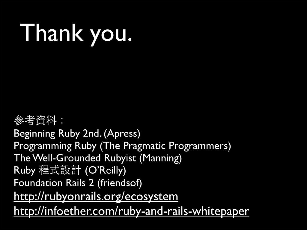 Thank you. 參考資料: Beginning Ruby 2nd. (Apress) P...