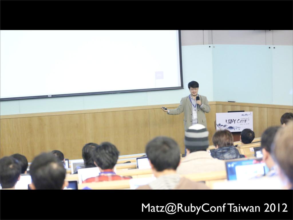 Matz@RubyConf Taiwan 2012