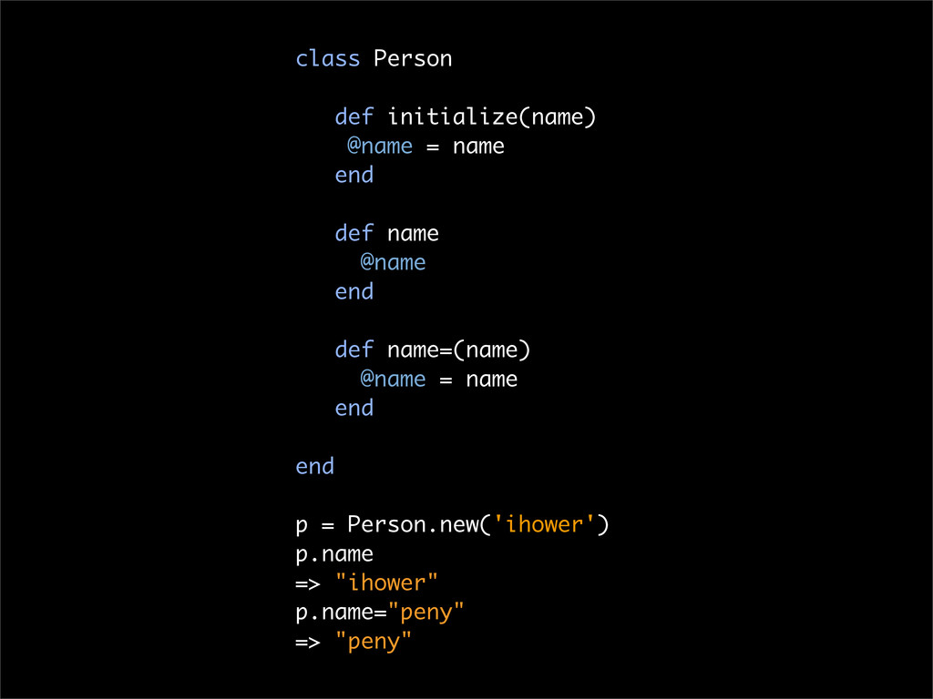 class Person def initialize(name) @name = name ...