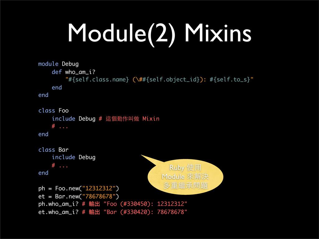 "Module(2) Mixins module Debug def who_am_i? ""#{..."