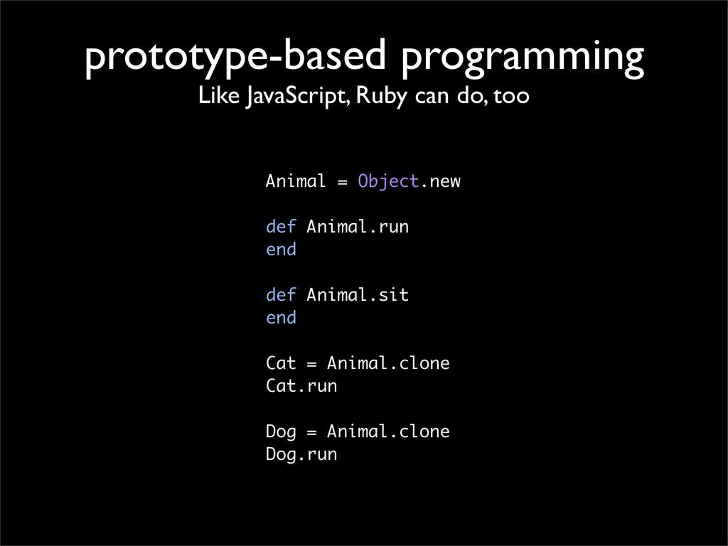 prototype-based programming Like JavaScript, Ru...