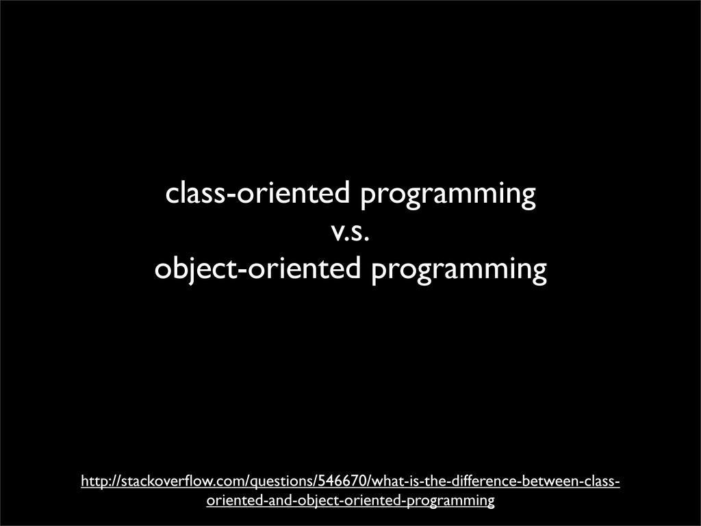class-oriented programming v.s. object-oriented...
