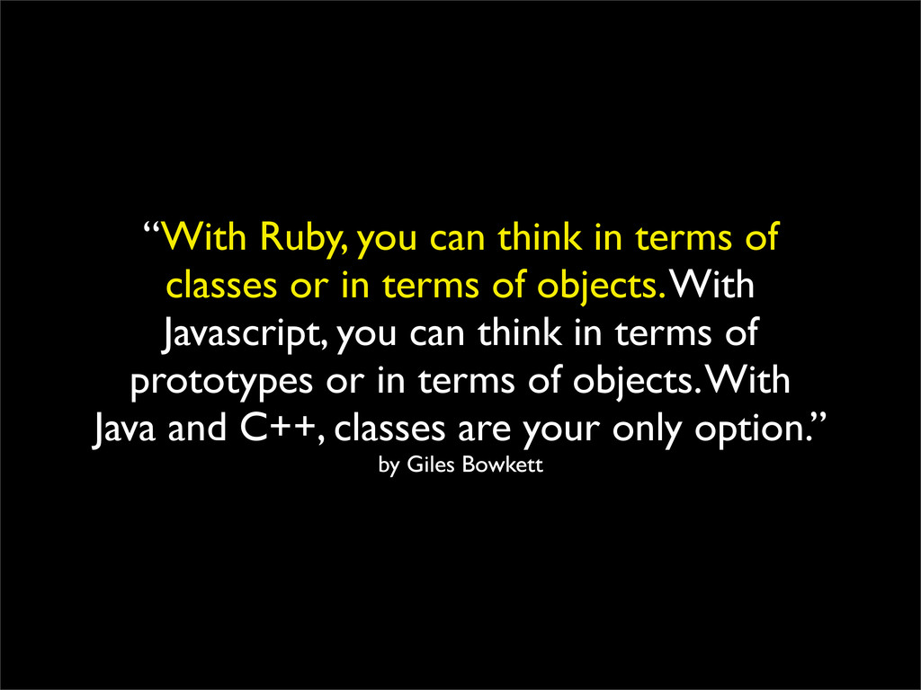 """""""With Ruby, you can think in terms of classes o..."""