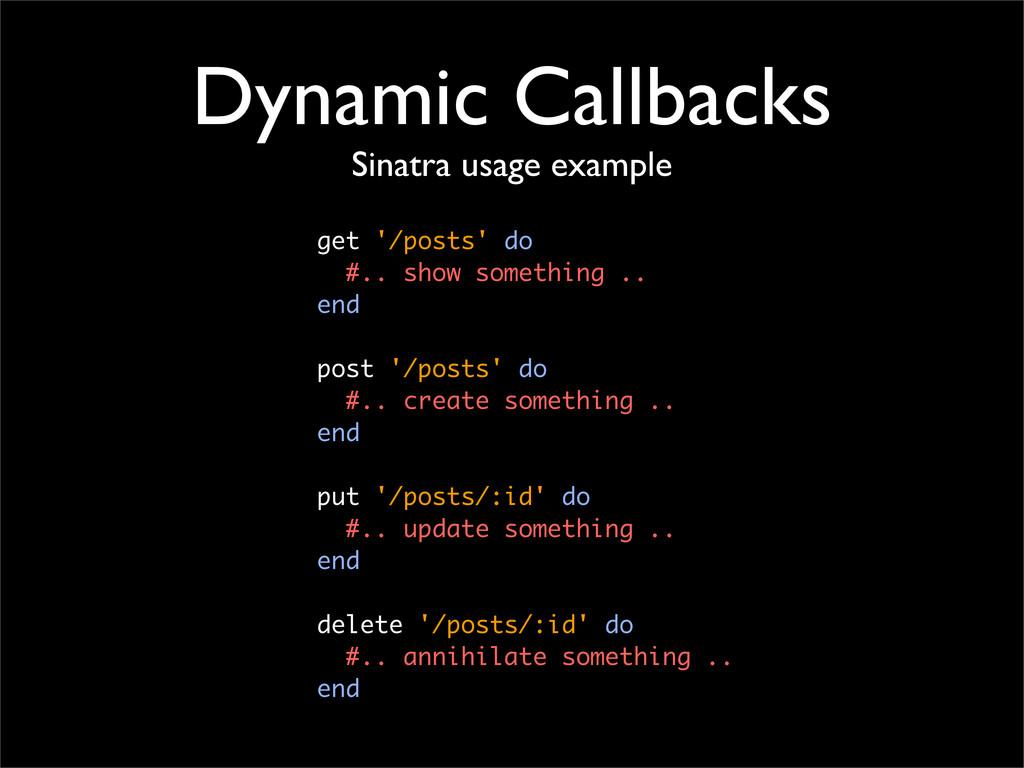 Dynamic Callbacks Sinatra usage example get '/p...