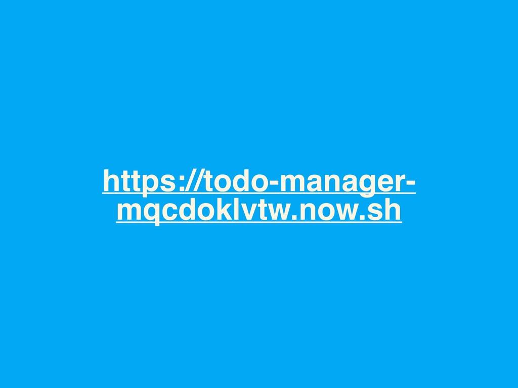 https://todo-manager- mqcdoklvtw.now.sh