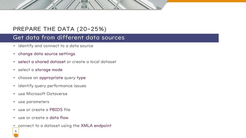 PREPARE THE DATA (20-25%) • identify and connec...