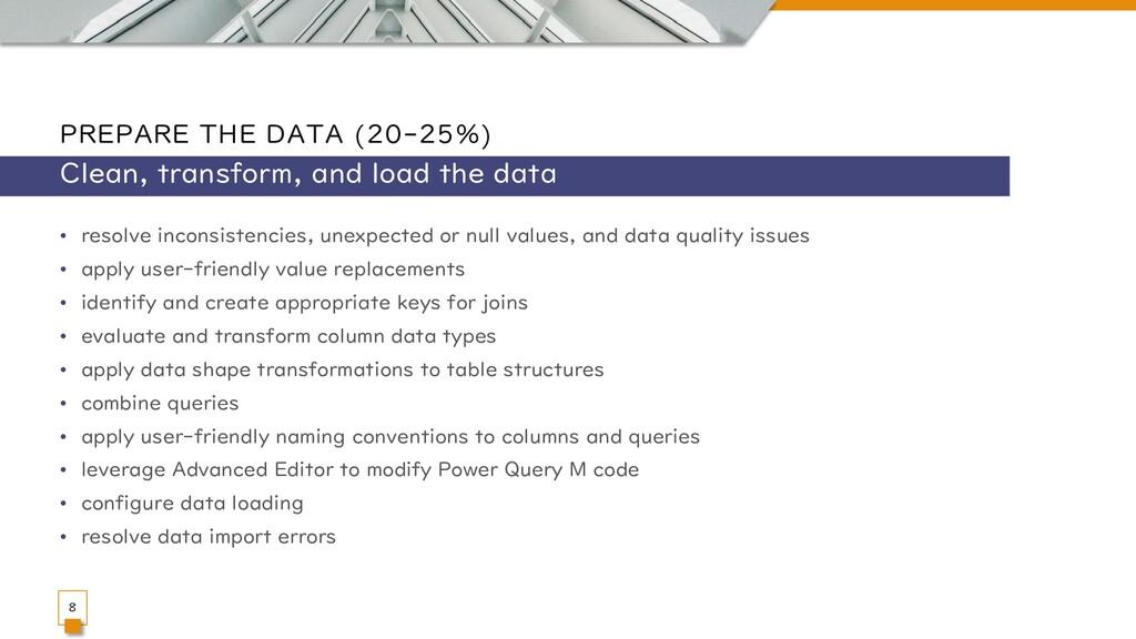 PREPARE THE DATA (20-25%) • resolve inconsisten...