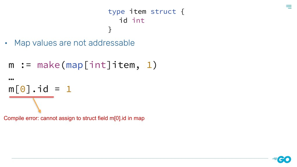• Map values are not addressable m := make(map[...