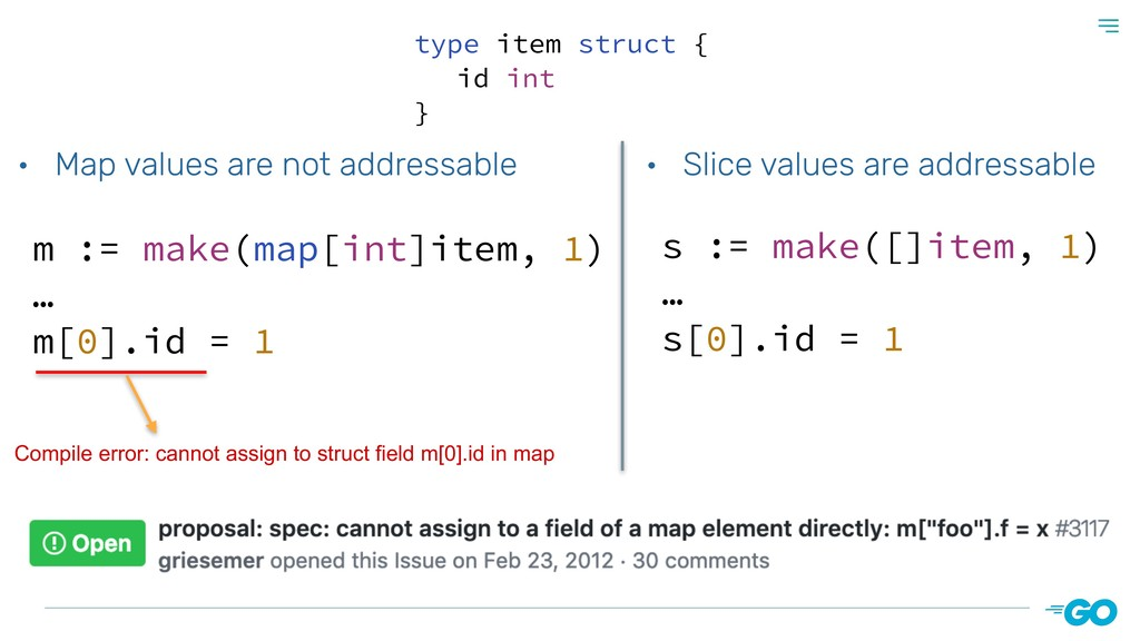 • Slice values are addressable s := make([]item...