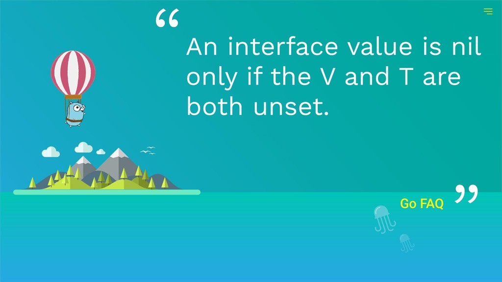 Go FAQ An interface value is nil only if the V ...