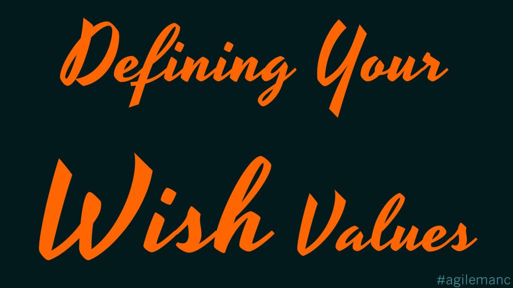 #agilemanc Defining Your Wish Values