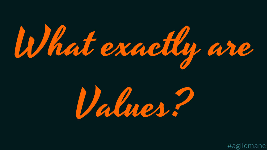 #agilemanc What exactly are Values?