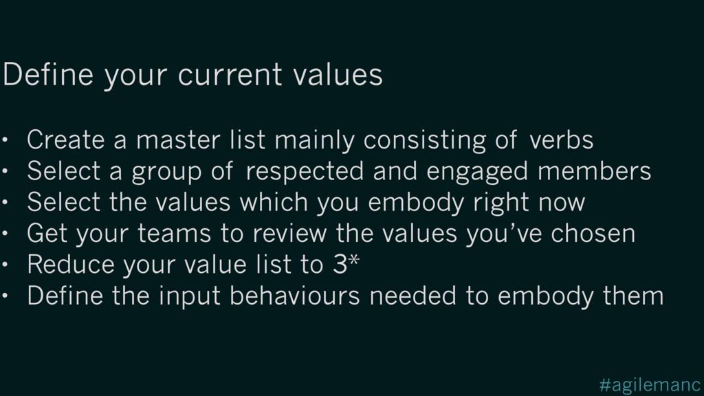 #agilemanc Define your current values • Create ...