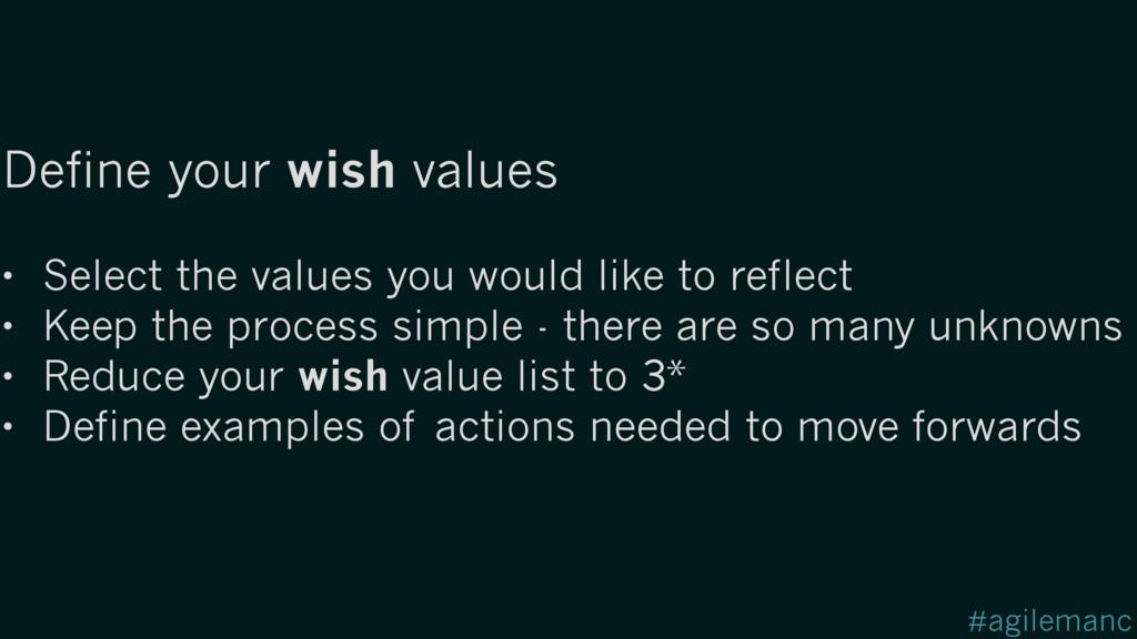 #agilemanc Define your wish values • Select the...