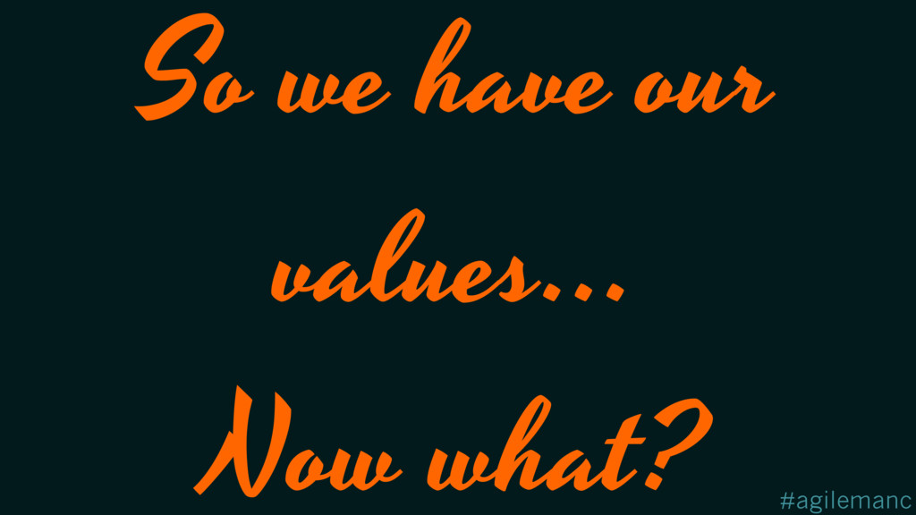 #agilemanc So we have our values… Now what?