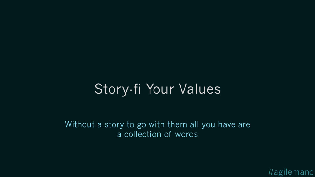 #agilemanc Story-fi Your Values Without a story...