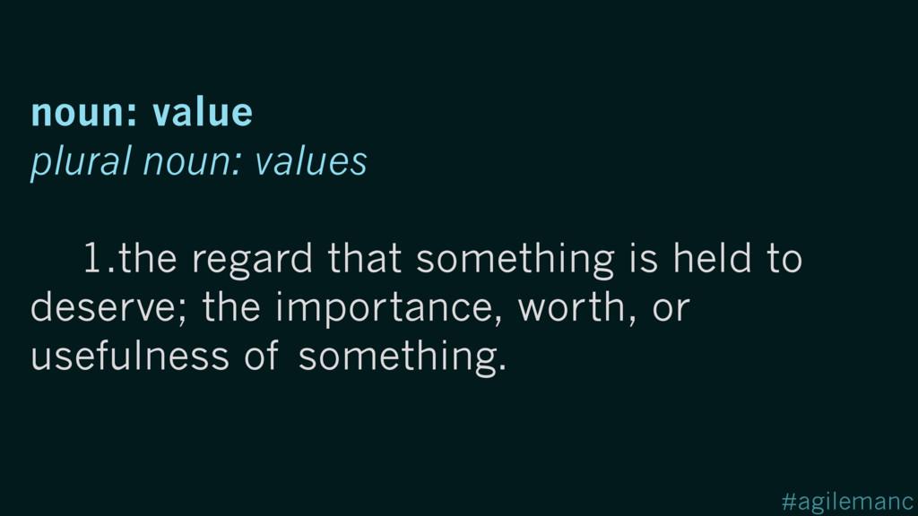 #agilemanc noun: value plural noun: values 1.th...