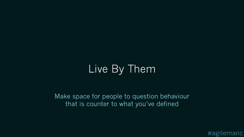 #agilemanc Live By Them Make space for people t...