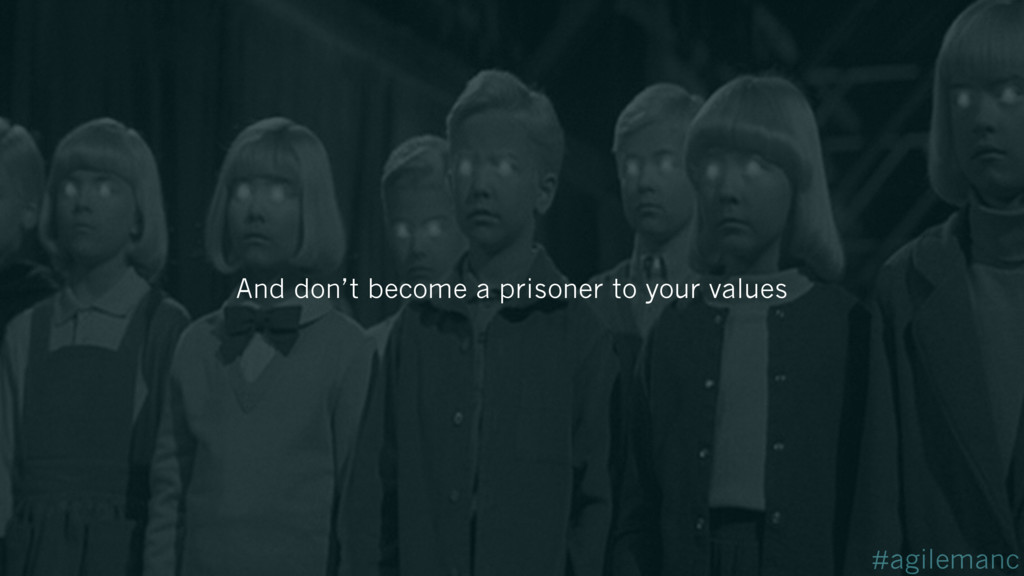 #agilemanc And don't become a prisoner to your ...