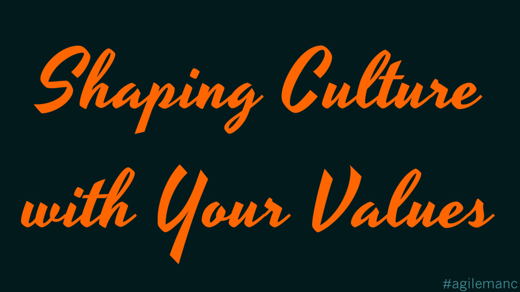 #agilemanc Shaping Culture with Your Values