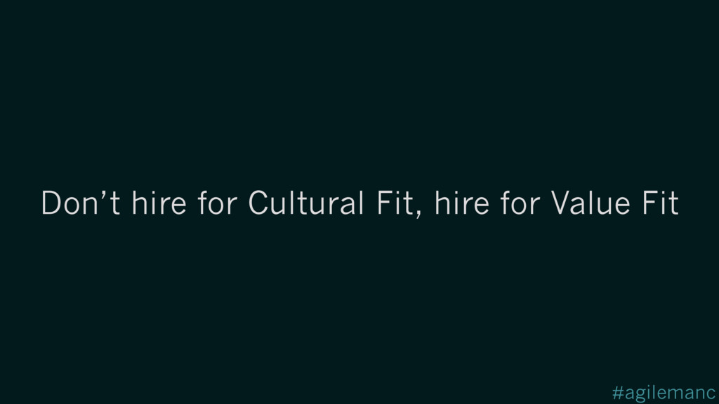 #agilemanc Don't hire for Cultural Fit, hire fo...