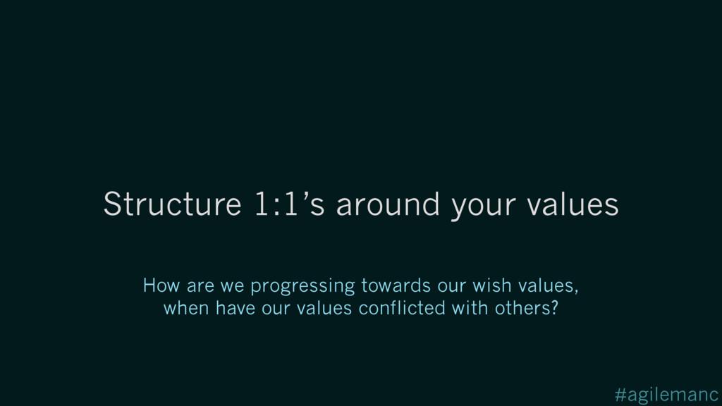 #agilemanc Structure 1:1's around your values H...