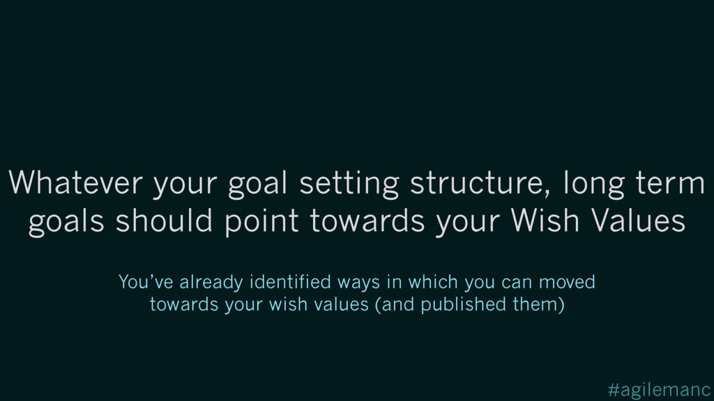 #agilemanc Whatever your goal setting structure...