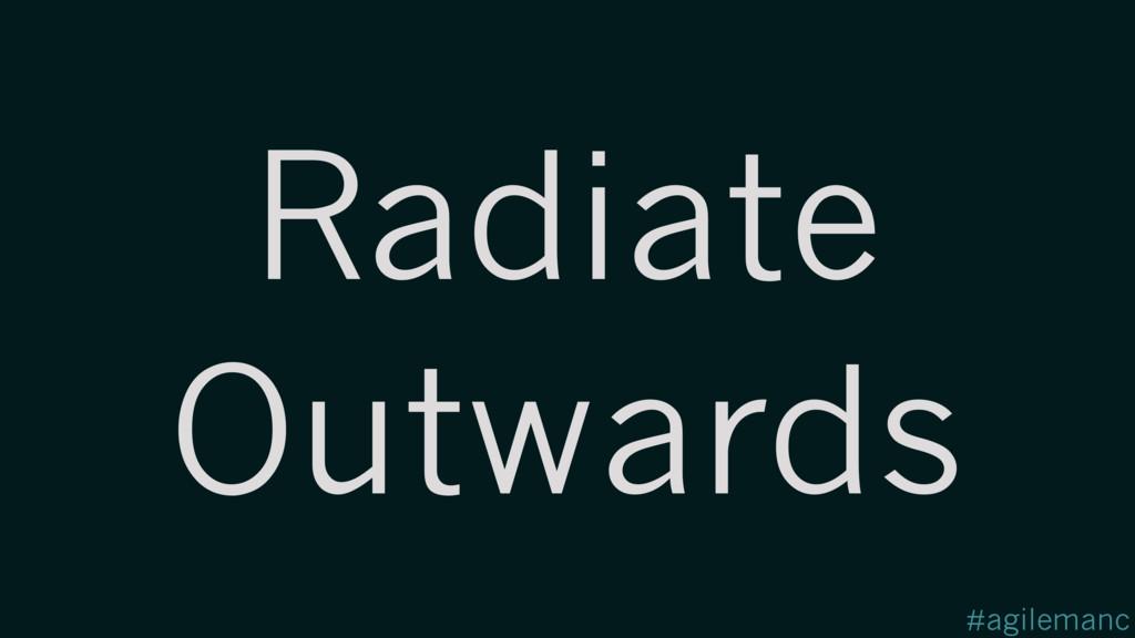 #agilemanc Radiate Outwards