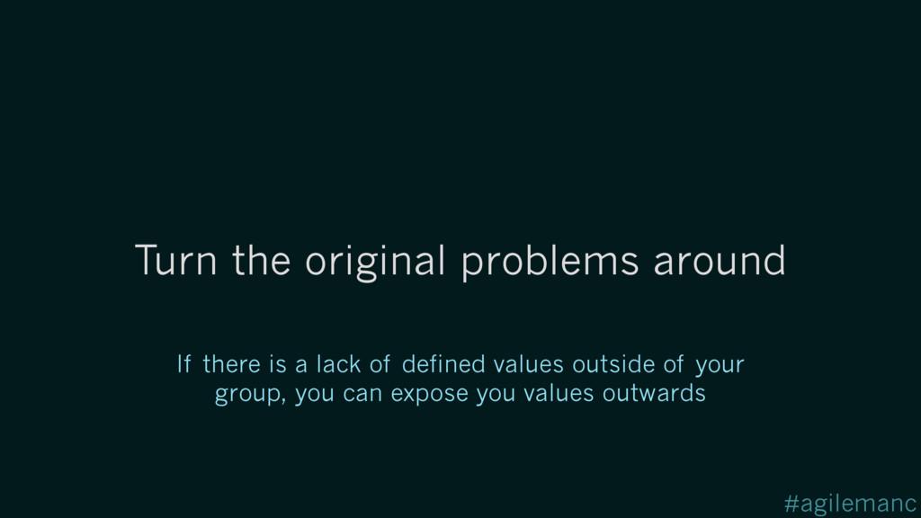 #agilemanc Turn the original problems around If...
