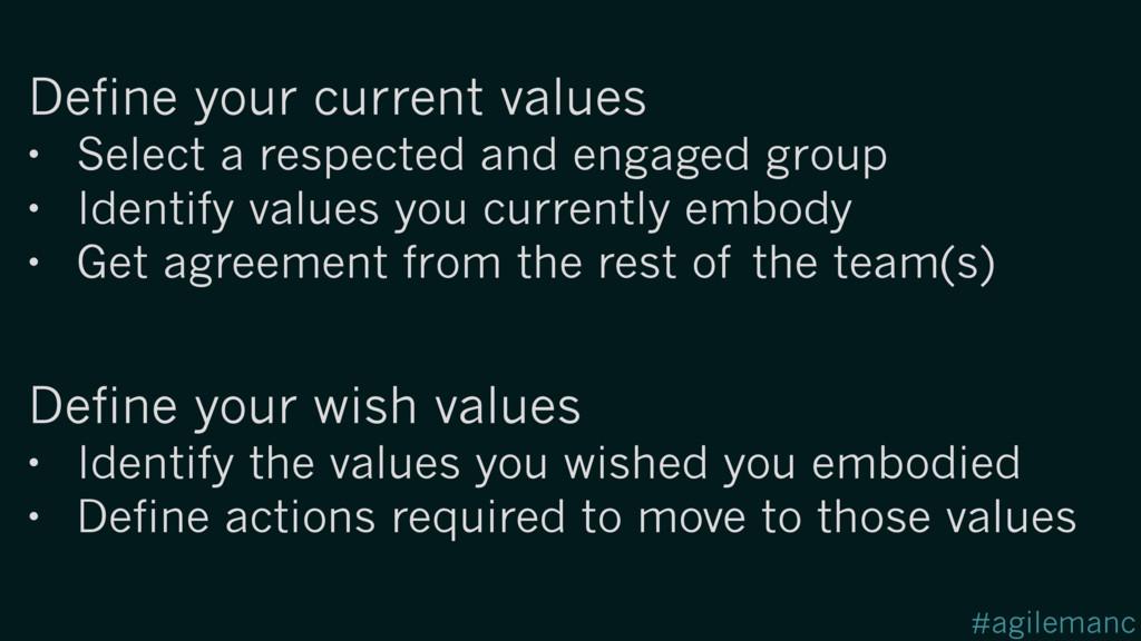 #agilemanc Define your current values • Select ...
