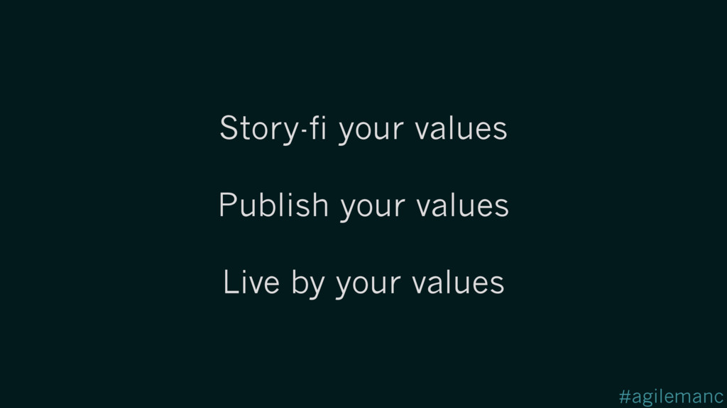 #agilemanc Story-fi your values Publish your va...