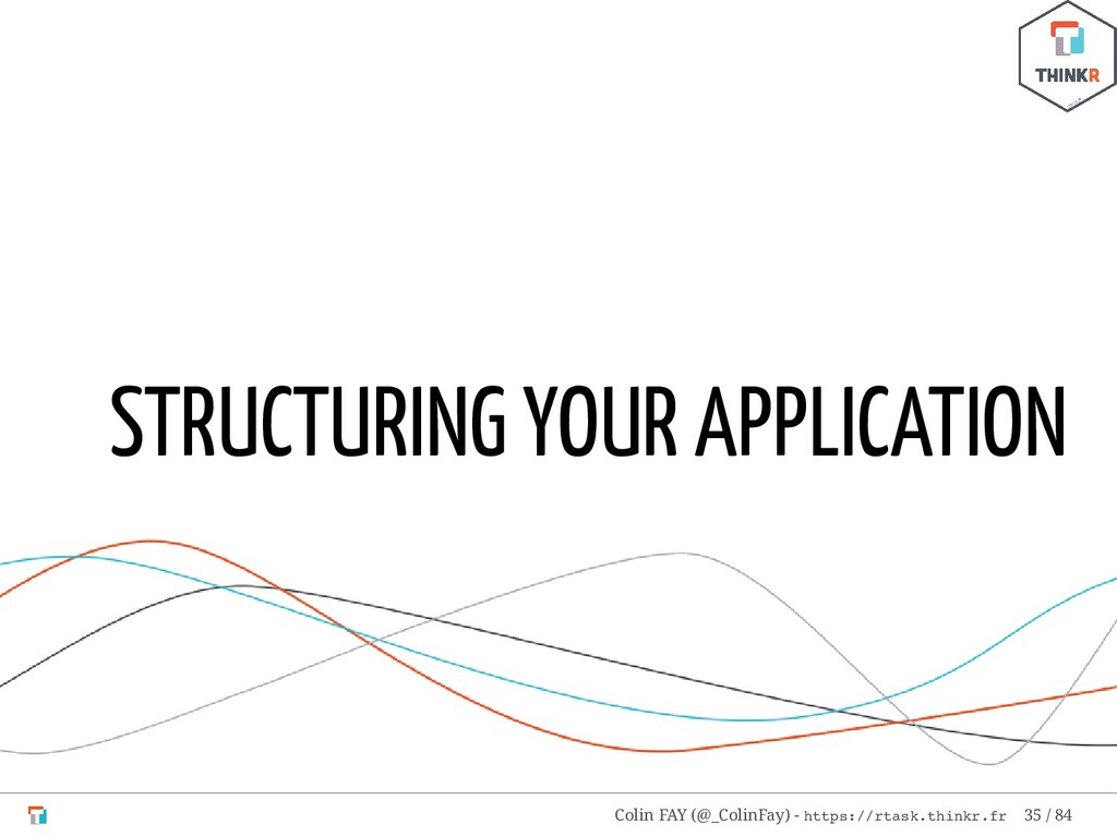 STRUCTURING YOUR APPLICATION Colin FAY (@_Colin...