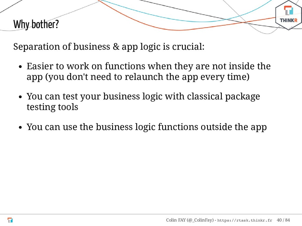 Why bother? Separation of business & app logic ...
