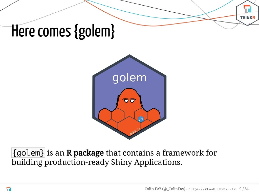 Here comes {golem} {golem} is an R package that...