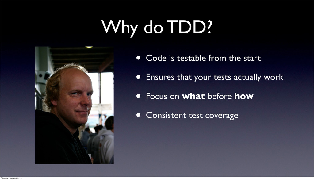 Why do TDD? • Code is testable from the start •...