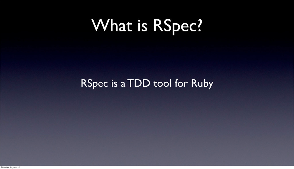 What is RSpec? RSpec is a TDD tool for Ruby Thu...