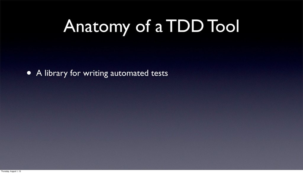 Anatomy of a TDD Tool • A library for writing a...