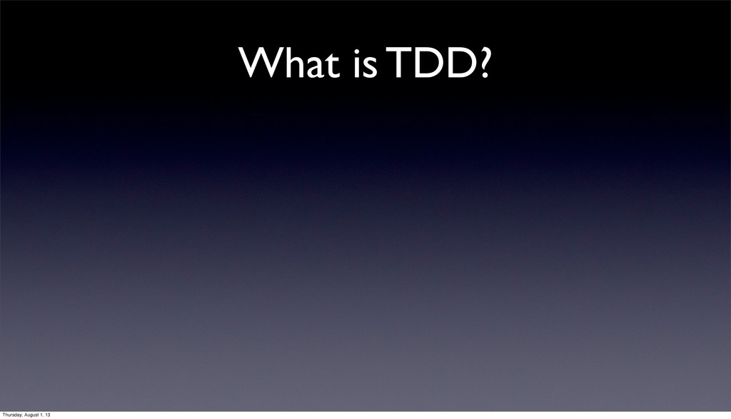 What is TDD? Thursday, August 1, 13