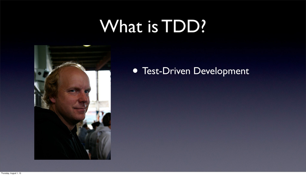 What is TDD? • Test-Driven Development Thursday...