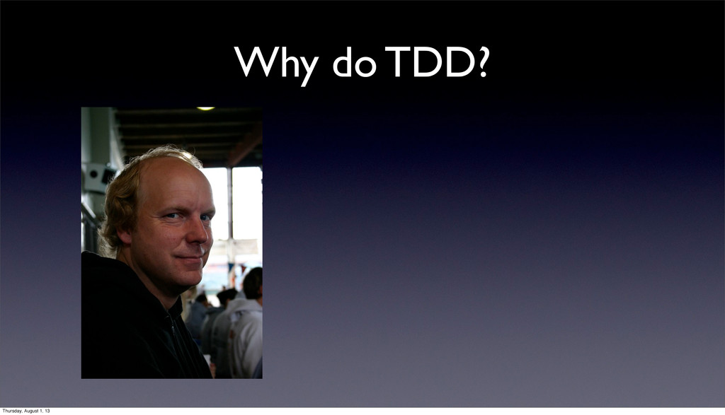 Why do TDD? Thursday, August 1, 13