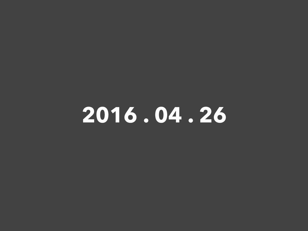 2016 . 04 . 26