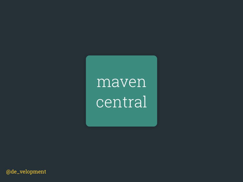 maven central @de_velopment