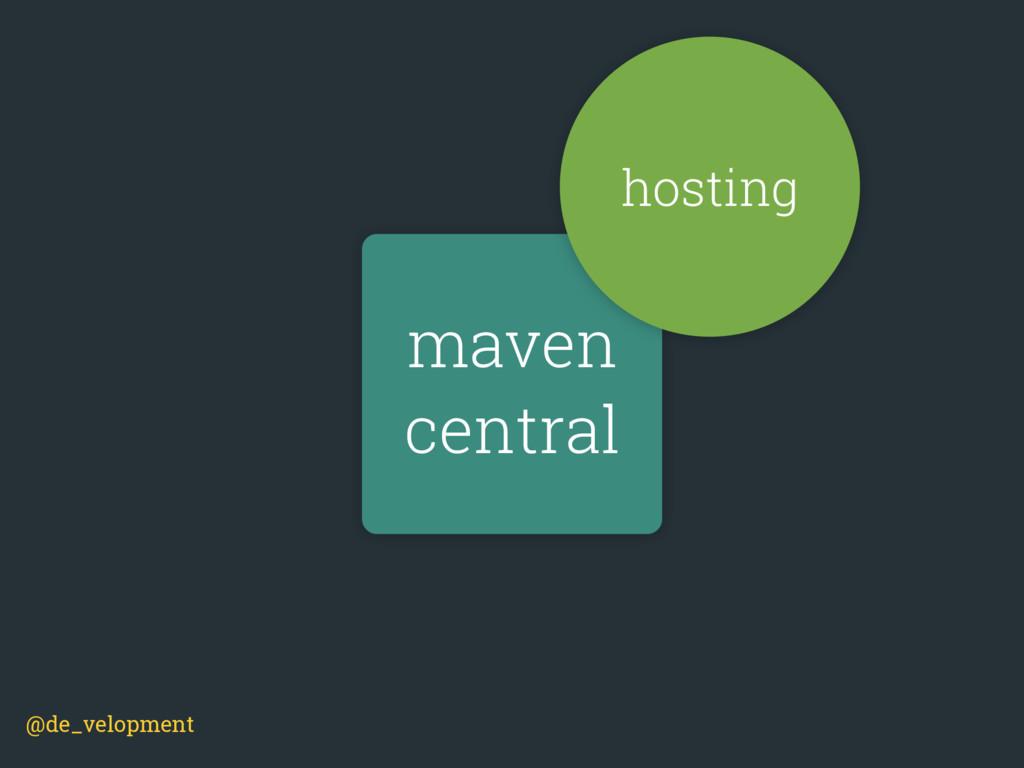 maven central hosting @de_velopment