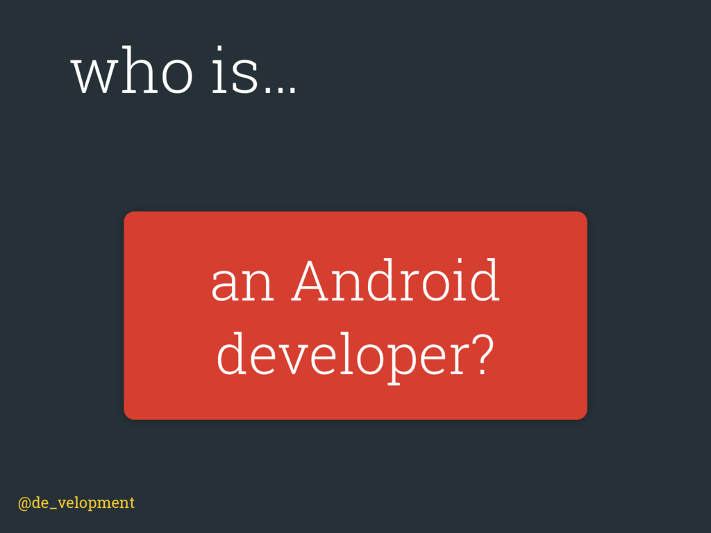 an Android developer? who is… @de_velopment