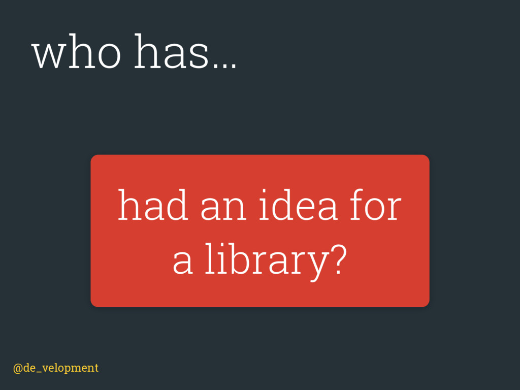 had an idea for a library? who has… @de_velopme...