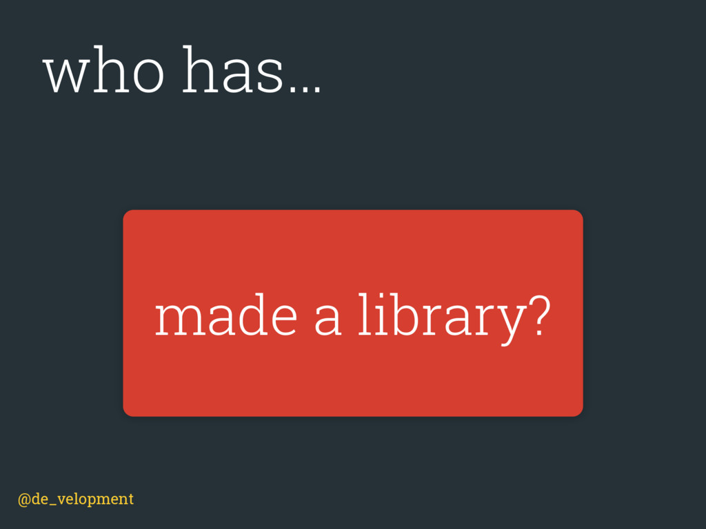 made a library? who has… @de_velopment