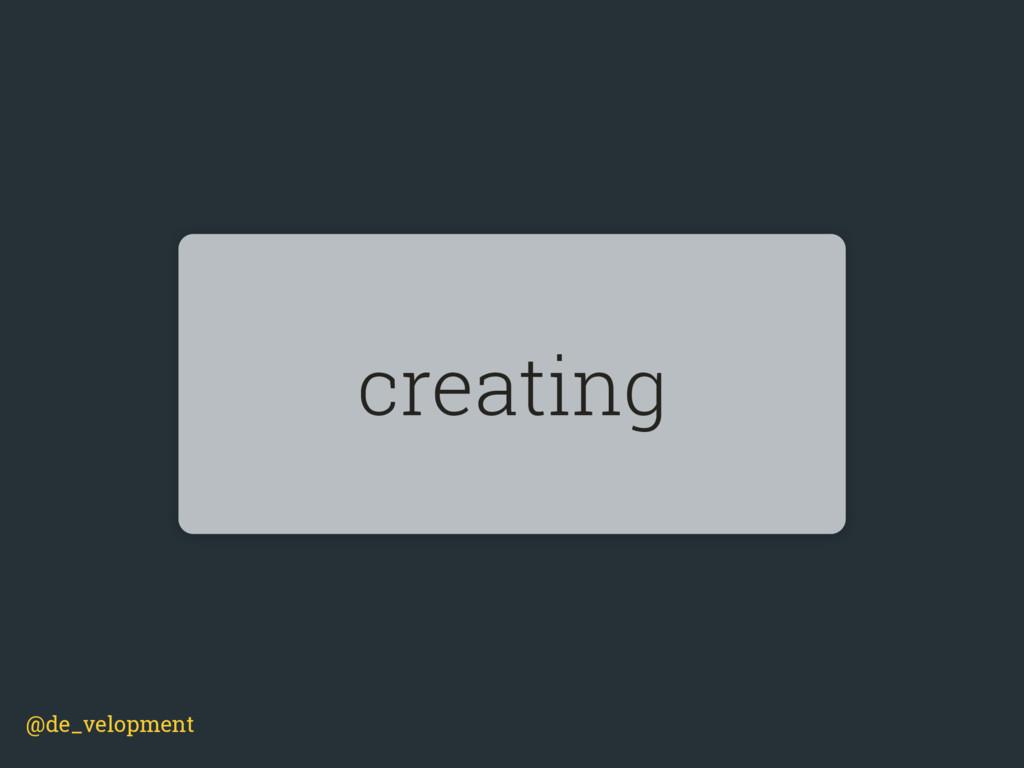 @de_velopment creating