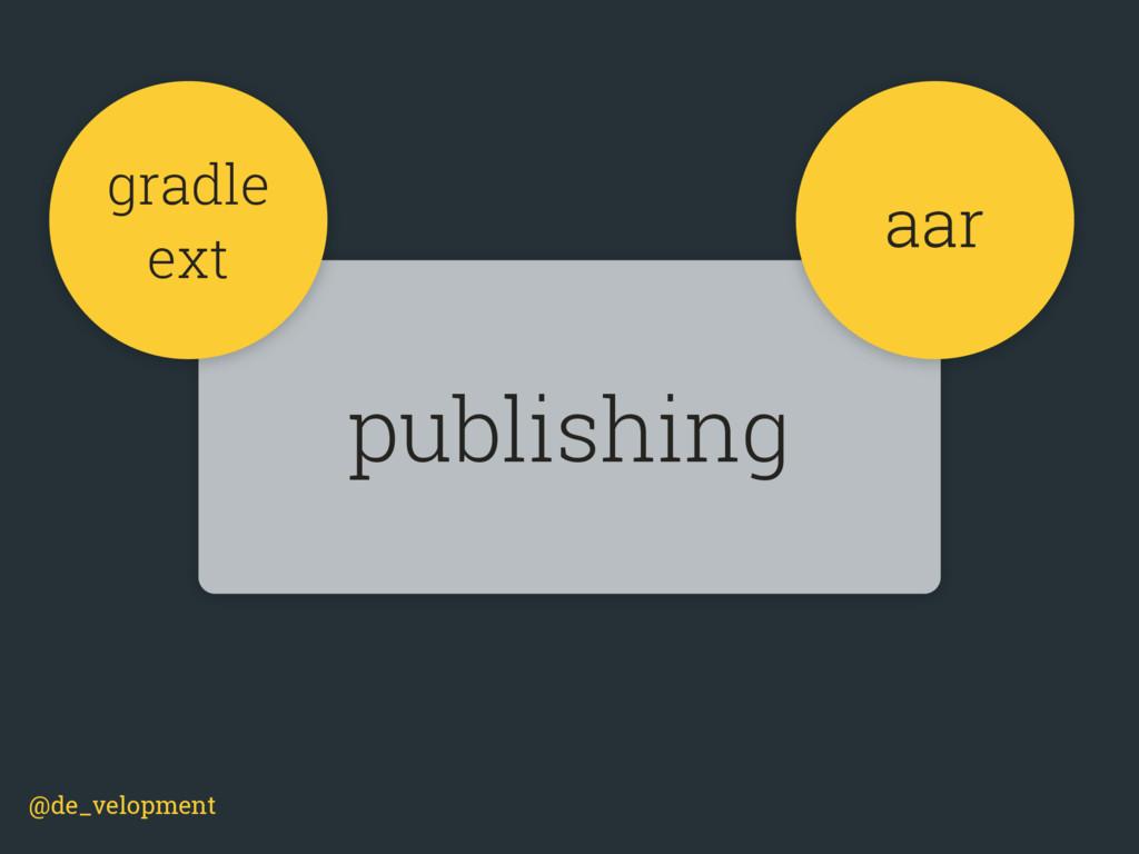 @de_velopment publishing gradle ext aar
